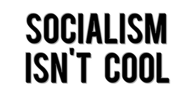 An Open Letter To Millennials: Socialism Isn't Cool