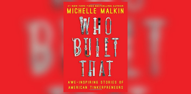 "REVIEW: Michelle Malkin Stands For Free Market And American Entrepreneurs In ""Who Built That"""